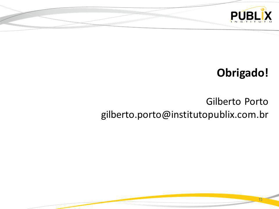 Obrigado! Gilberto Porto gilberto.porto@institutopublix.com.br