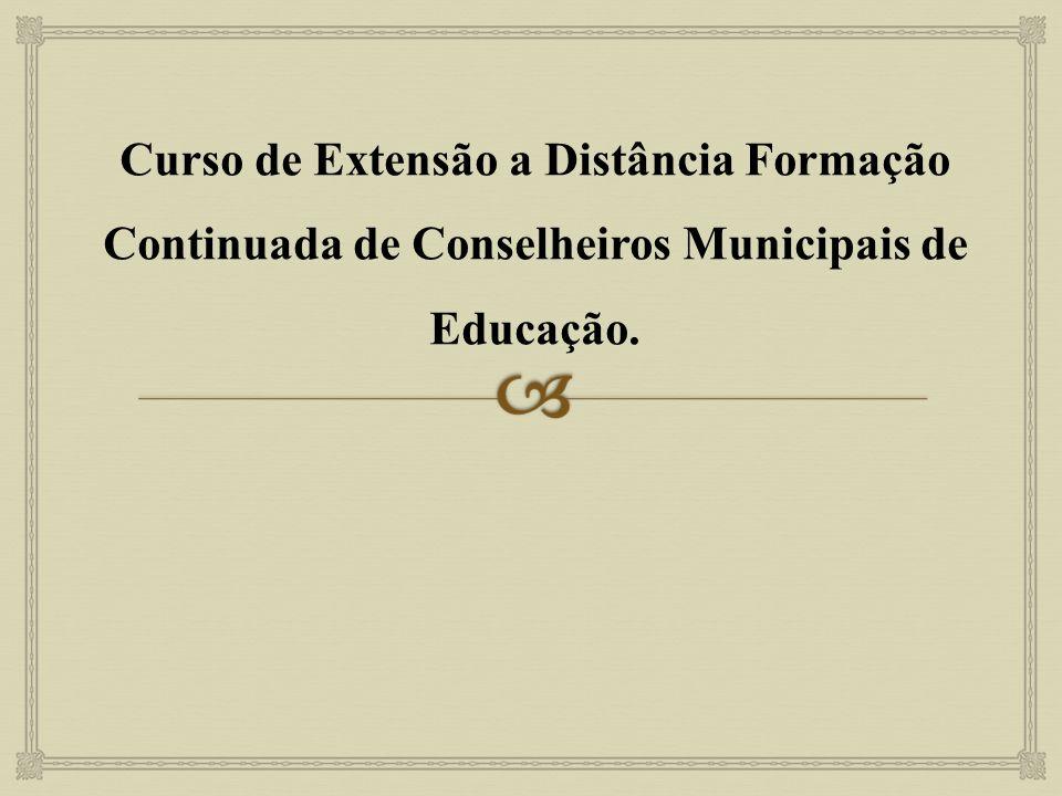 Curso de Extensão a Distância Formação Continuada de Conselheiros Municipais de Educação.