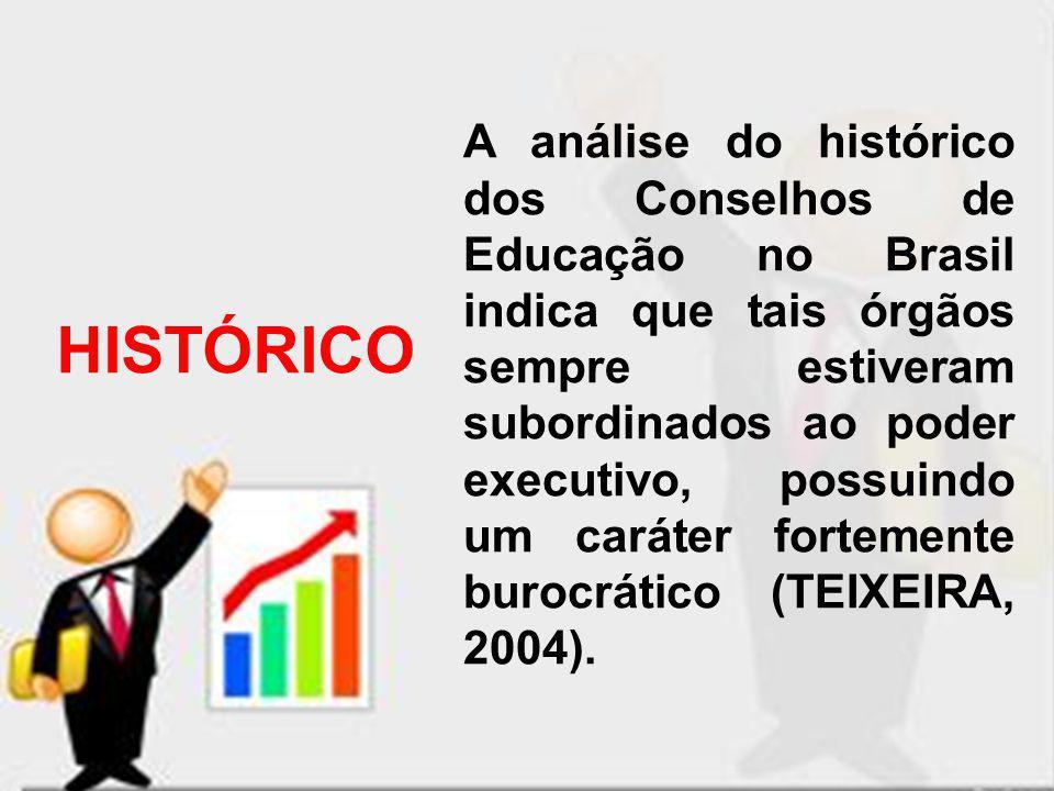 A análise do histórico dos Conselhos de Educação no Brasil indica que tais órgãos sempre estiveram subordinados ao poder executivo, possuindo um caráter fortemente burocrático (TEIXEIRA, 2004).