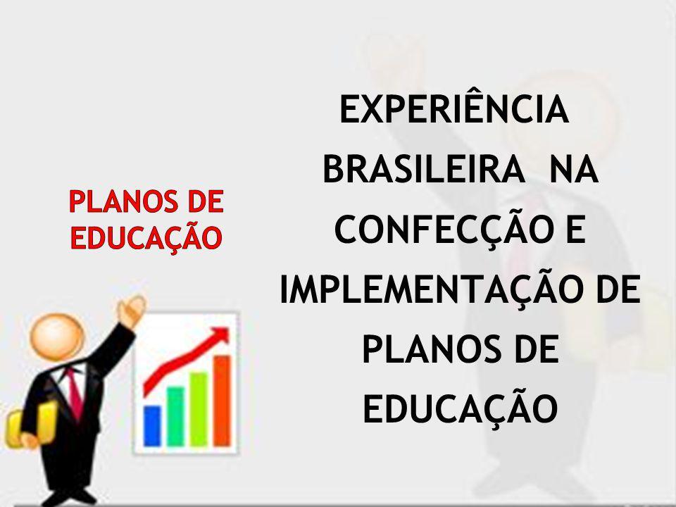 EXPERIÊNCIA BRASILEIRA NA CONFECÇÃO E IMPLEMENTAÇÃO DE PLANOS DE EDUCAÇÃO