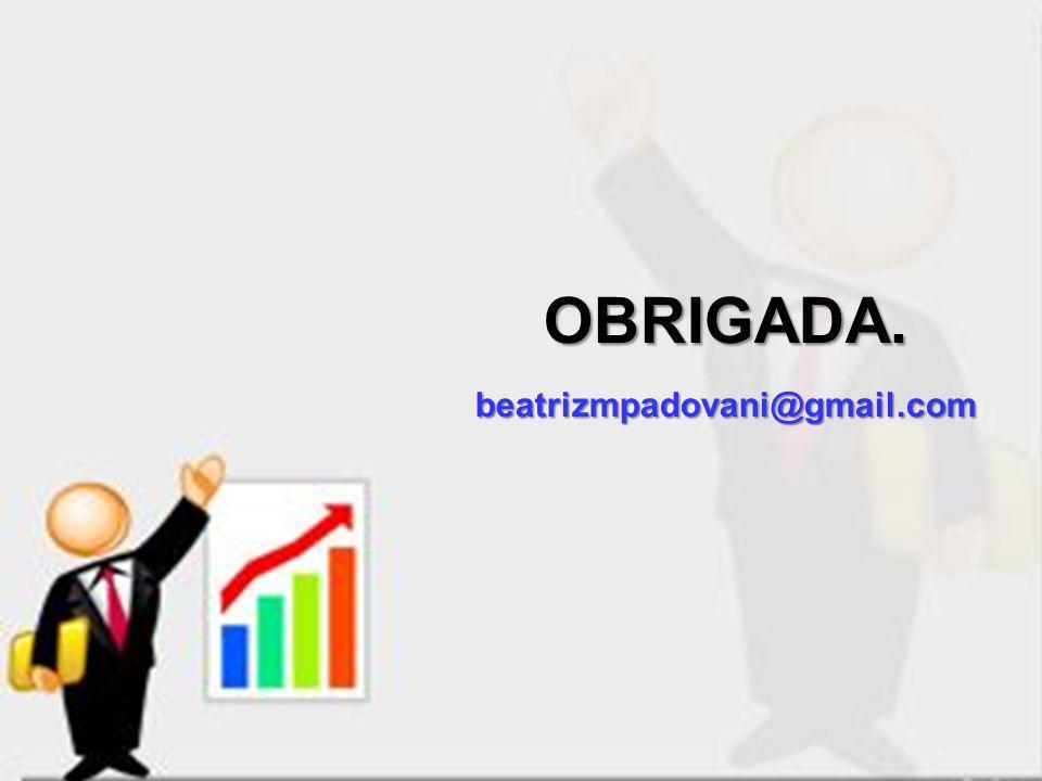 OBRIGADA. beatrizmpadovani@gmail.com