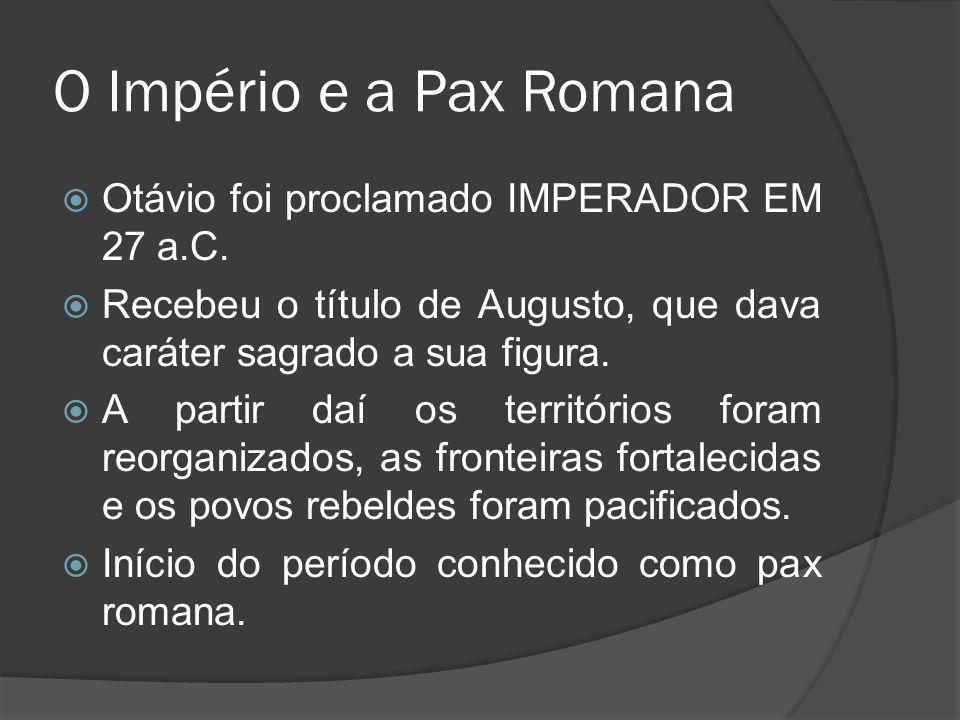 O Império e a Pax Romana Otávio foi proclamado IMPERADOR EM 27 a.C.