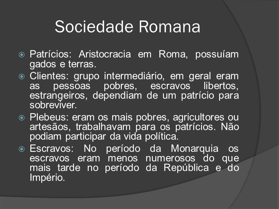 Sociedade Romana Patrícios: Aristocracia em Roma, possuíam gados e terras.