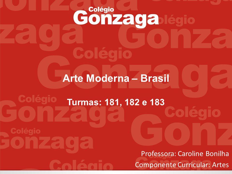 Arte Moderna – Brasil Turmas: 181, 182 e 183