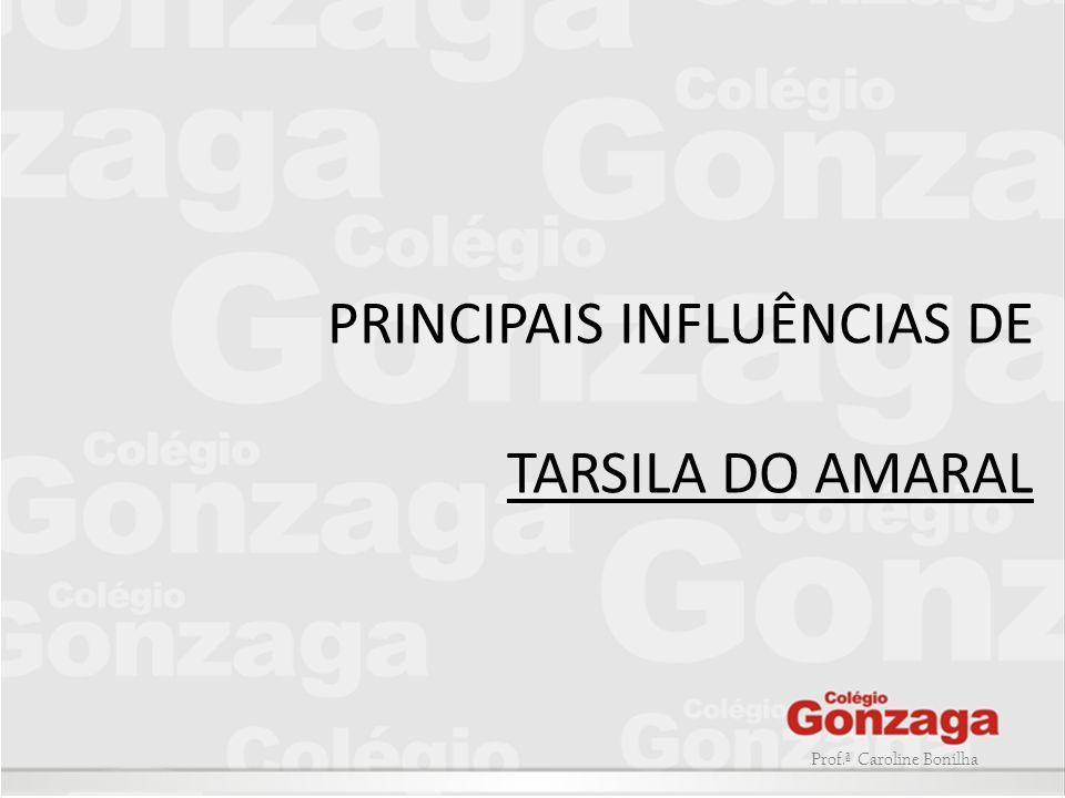 PRINCIPAIS INFLUÊNCIAS DE TARSILA DO AMARAL