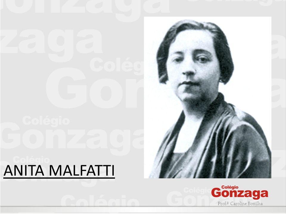 ANITA MALFATTI Prof.ª Caroline Bonilha
