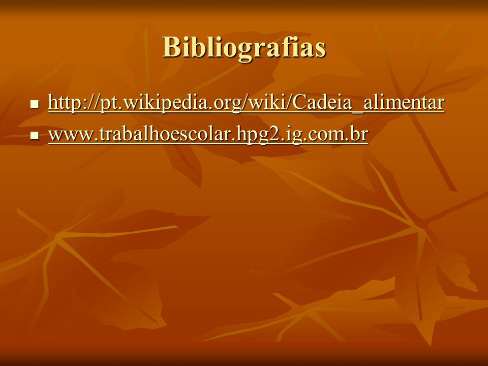 Bibliografias http://pt.wikipedia.org/wiki/Cadeia_alimentar