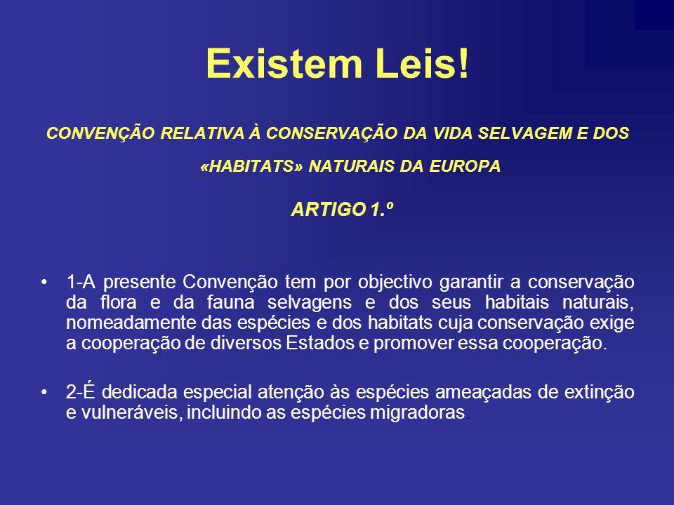 Existem Leis! CONVENÇÃO RELATIVA À CONSERVAÇÃO DA VIDA SELVAGEM E DOS «HABITATS» NATURAIS DA EUROPA.