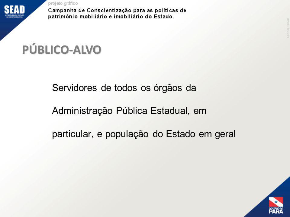 PÚBLICO-ALVO Servidores de todos os órgãos da Administração Pública Estadual, em particular, e população do Estado em geral.