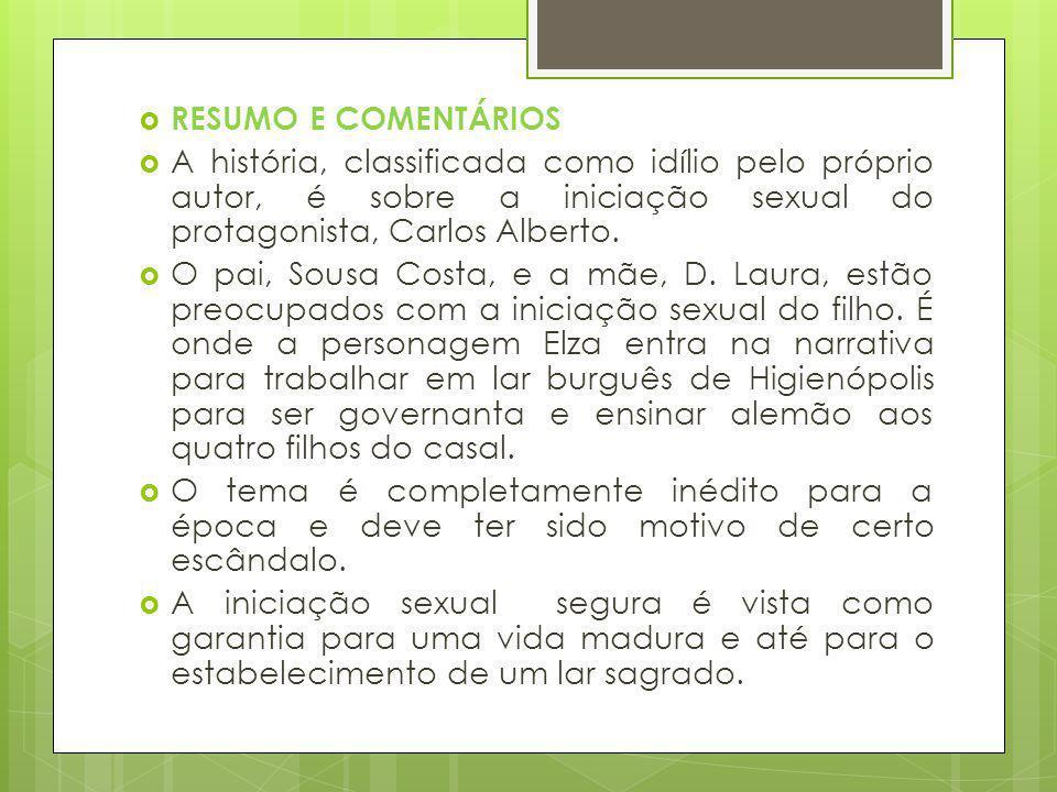 RESUMO E COMENTÁRIOS A história, classificada como idílio pelo próprio autor, é sobre a iniciação sexual do protagonista, Carlos Alberto.