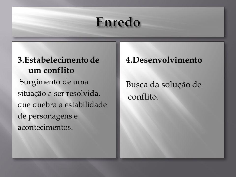 Enredo 3.Estabelecimento de um conflito 4.Desenvolvimento