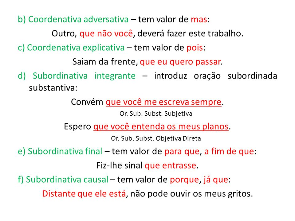 b) Coordenativa adversativa – tem valor de mas: