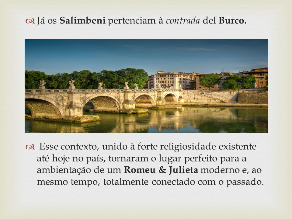 Já os Salimbeni pertenciam à contrada del Burco.