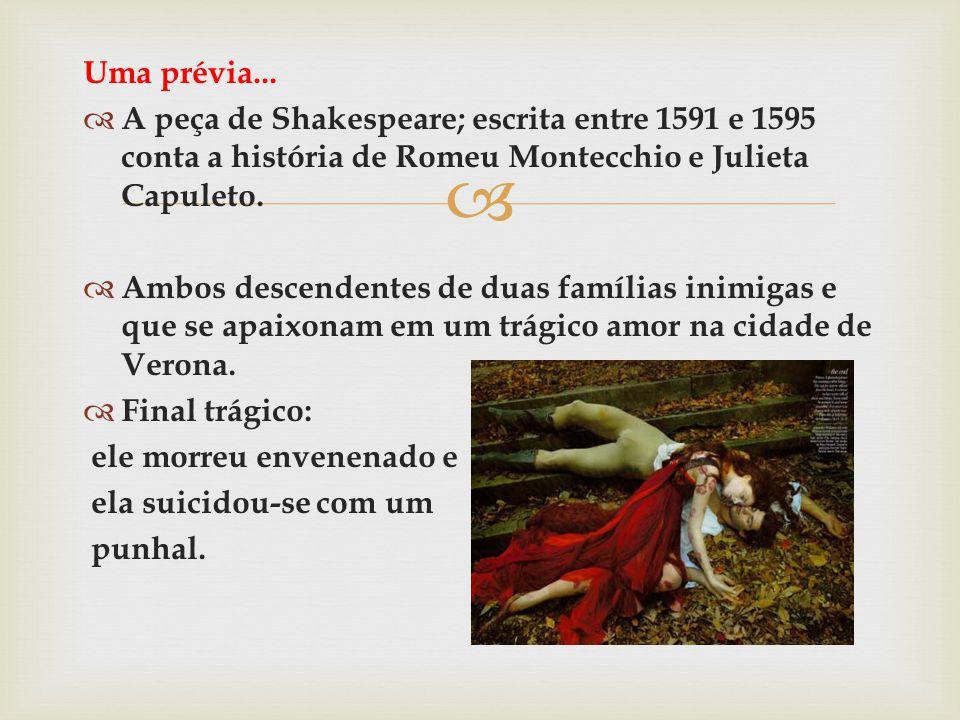 Uma prévia... A peça de Shakespeare; escrita entre 1591 e 1595 conta a história de Romeu Montecchio e Julieta Capuleto.