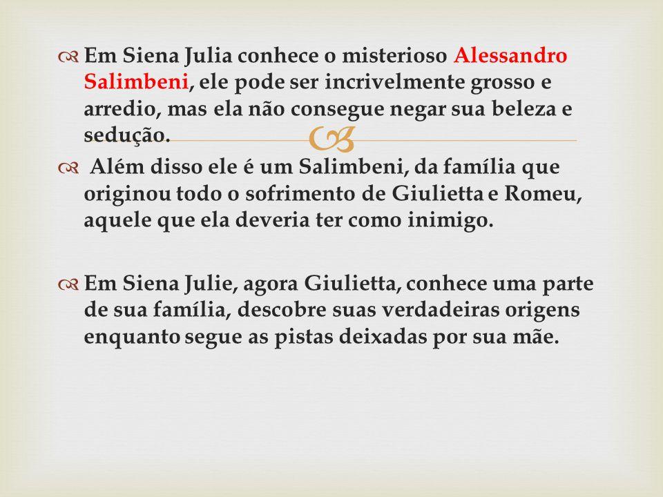 Em Siena Julia conhece o misterioso Alessandro Salimbeni, ele pode ser incrivelmente grosso e arredio, mas ela não consegue negar sua beleza e sedução.