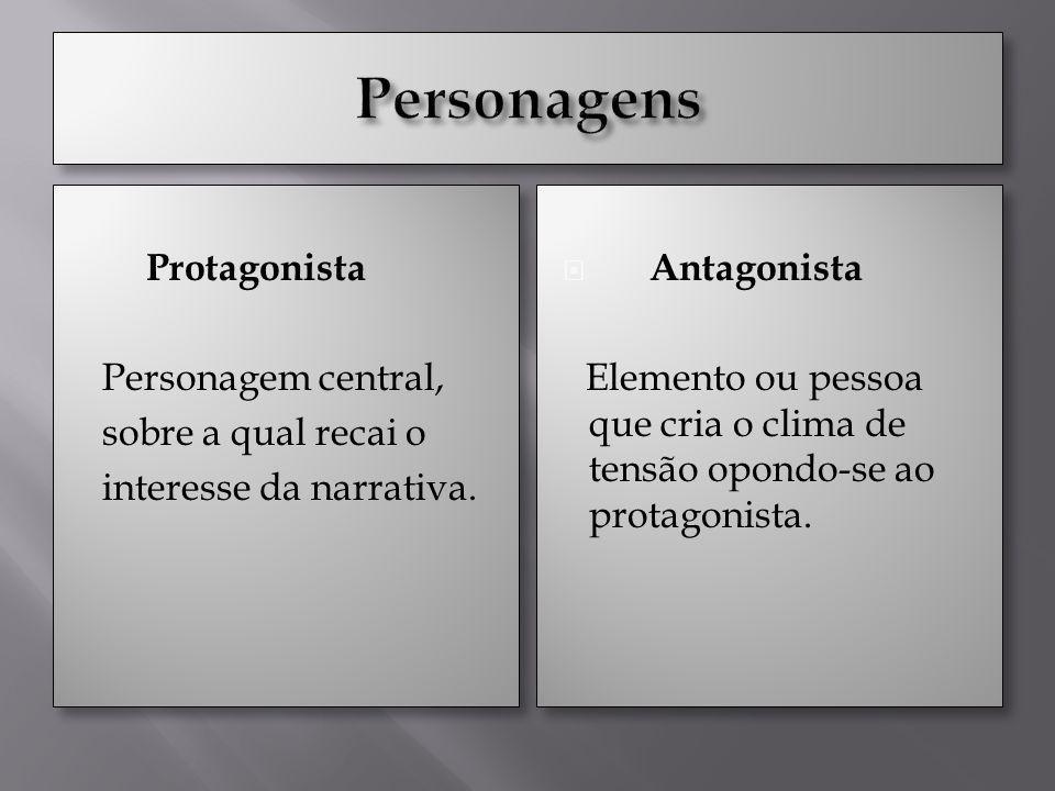 Personagens Protagonista Personagem central, sobre a qual recai o interesse da narrativa. Antagonista.