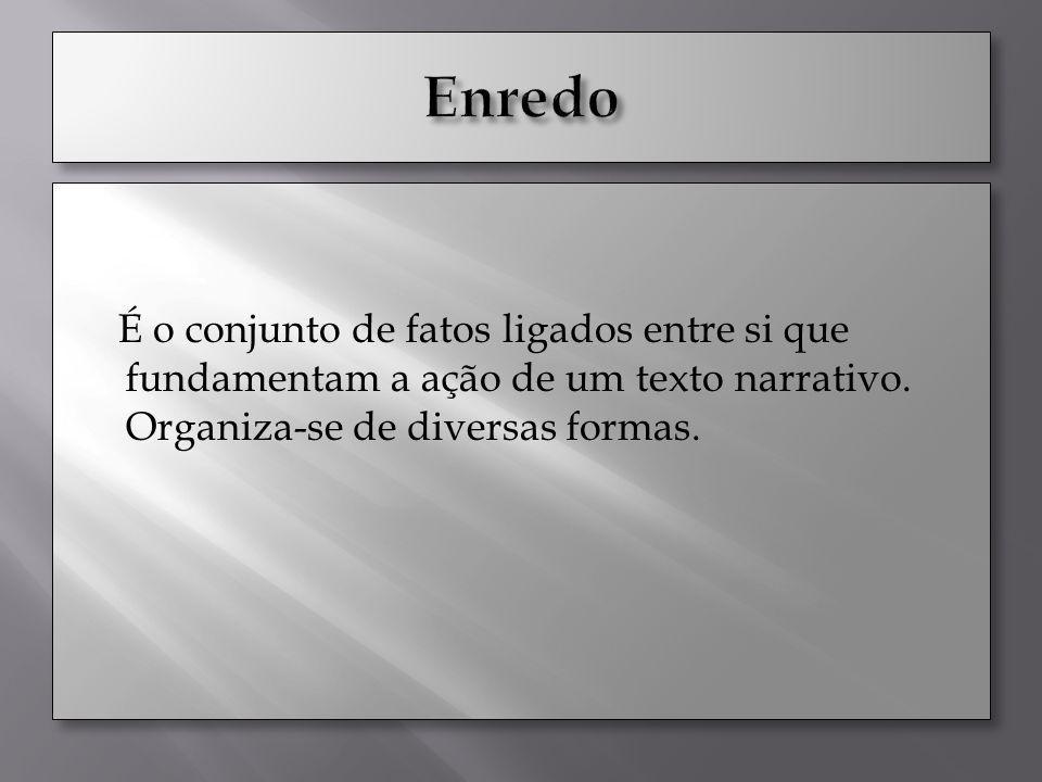Enredo É o conjunto de fatos ligados entre si que fundamentam a ação de um texto narrativo.