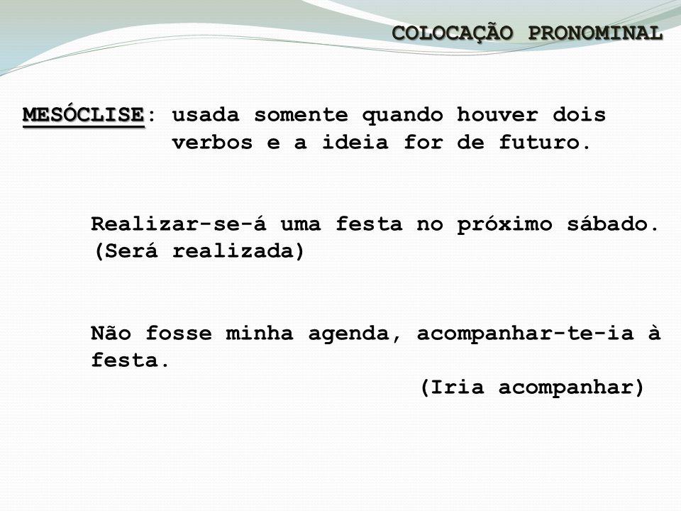 COLOCAÇÃO PRONOMINAL MESÓCLISE: usada somente quando houver dois. verbos e a ideia for de futuro.