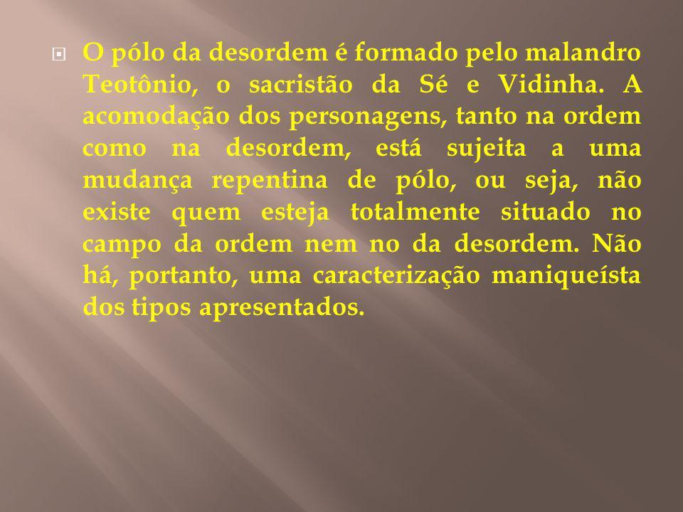 O pólo da desordem é formado pelo malandro Teotônio, o sacristão da Sé e Vidinha.