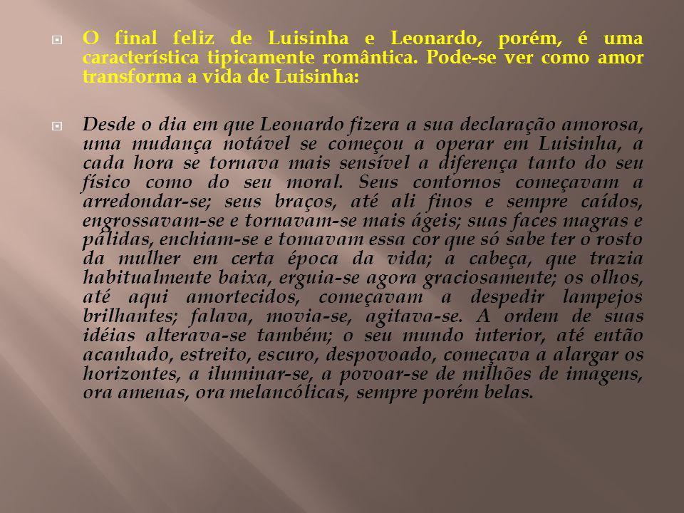 O final feliz de Luisinha e Leonardo, porém, é uma característica tipicamente romântica. Pode-se ver como amor transforma a vida de Luisinha:
