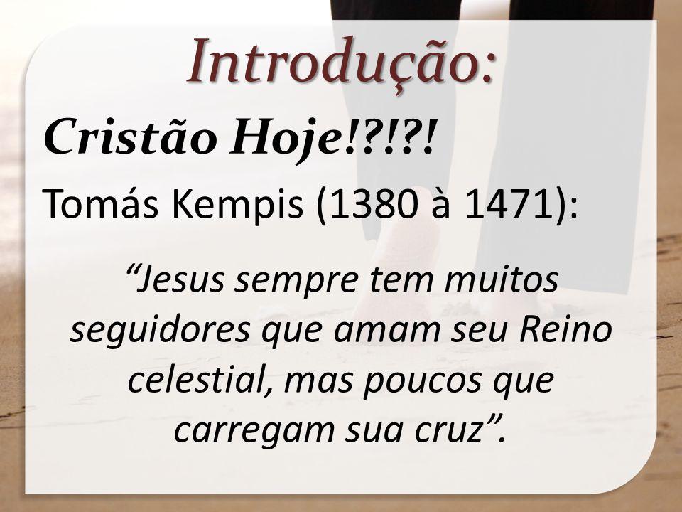 Introdução: Cristão Hoje! ! ! Tomás Kempis (1380 à 1471):