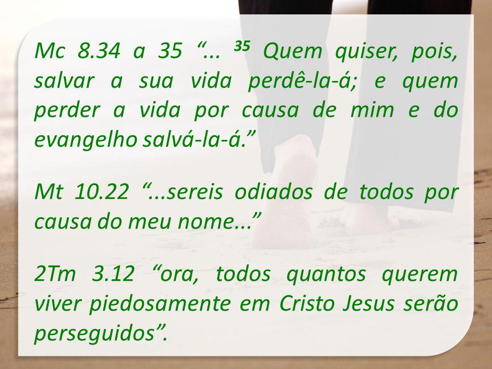 Mc 8.34 a 35 ... 35 Quem quiser, pois, salvar a sua vida perdê-la-á; e quem perder a vida por causa de mim e do evangelho salvá-la-á.