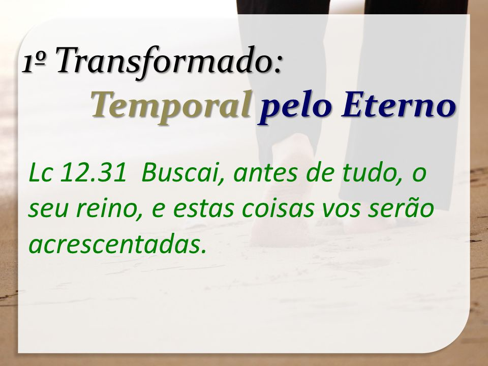 1º Transformado: Temporal pelo Eterno
