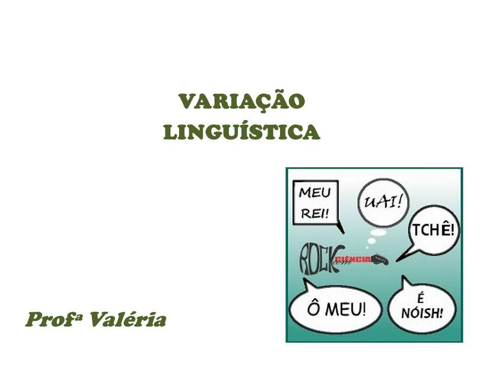 VARIAÇÃO LINGUÍSTICA Profª Valéria