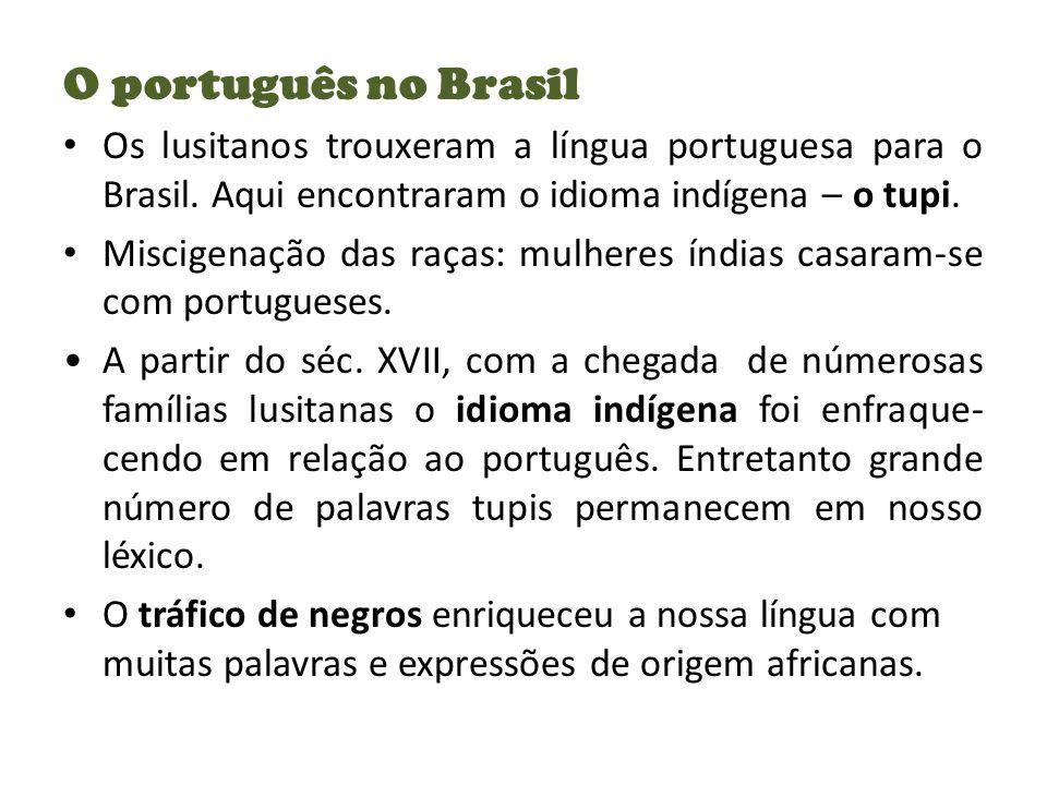 O português no Brasil Os lusitanos trouxeram a língua portuguesa para o Brasil. Aqui encontraram o idioma indígena – o tupi.