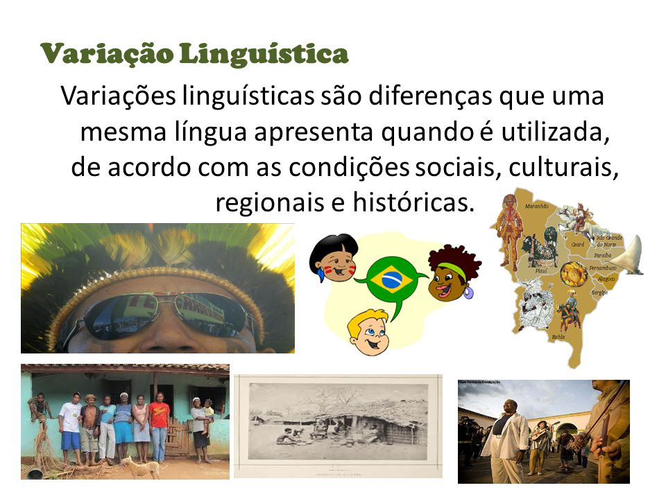 Variação Linguística Variações linguísticas são diferenças que uma mesma língua apresenta quando é utilizada, de acordo com as condições sociais, culturais, regionais e históricas.