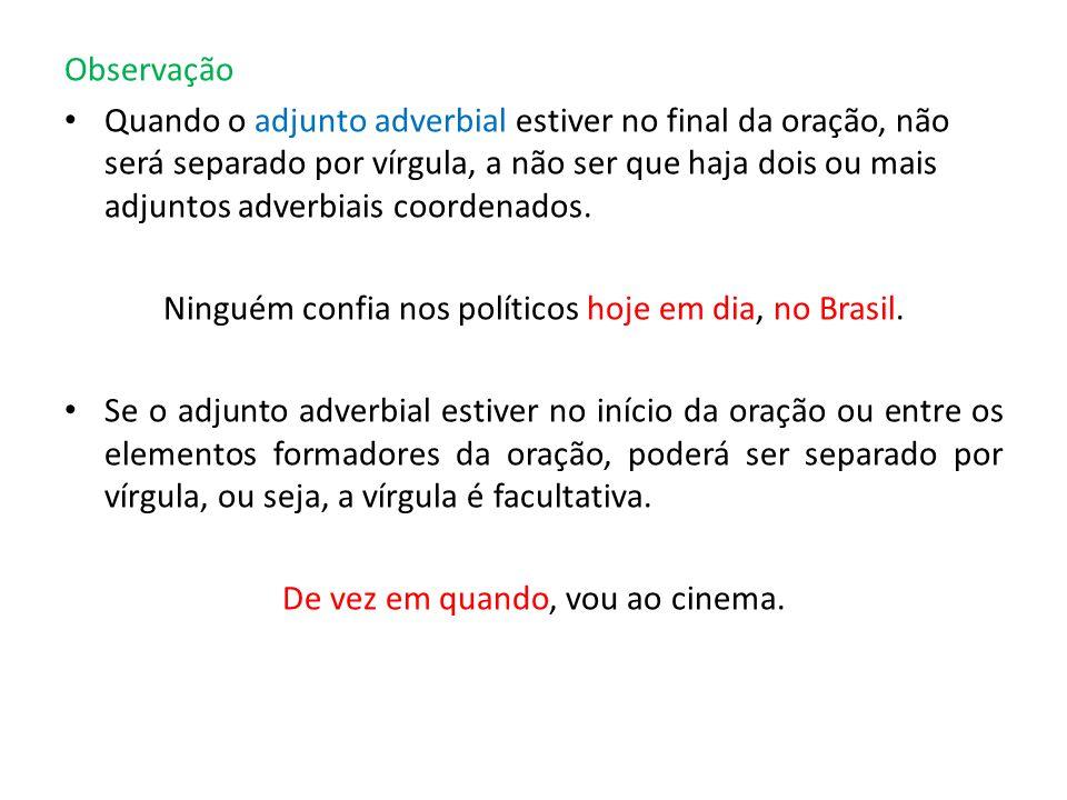 Ninguém confia nos políticos hoje em dia, no Brasil.