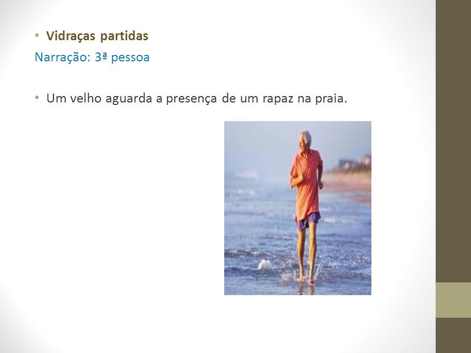 Vidraças partidas Narração: 3ª pessoa Um velho aguarda a presença de um rapaz na praia.