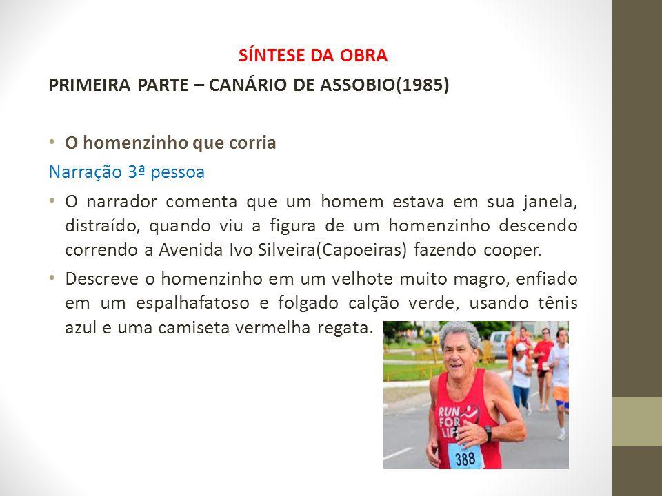 SÍNTESE DA OBRA PRIMEIRA PARTE – CANÁRIO DE ASSOBIO(1985) O homenzinho que corria. Narração 3ª pessoa.