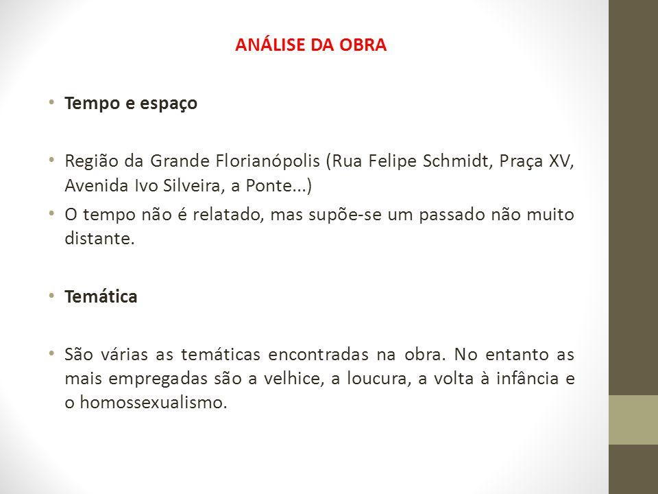 ANÁLISE DA OBRA Tempo e espaço. Região da Grande Florianópolis (Rua Felipe Schmidt, Praça XV, Avenida Ivo Silveira, a Ponte...)