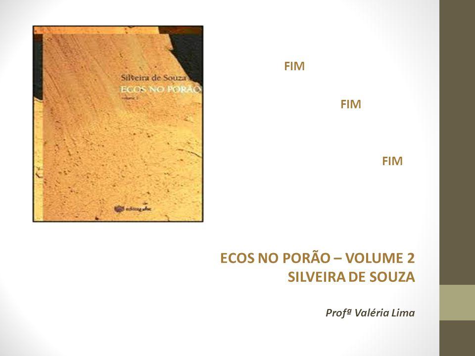 ECOS NO PORÃO – VOLUME 2 SILVEIRA DE SOUZA Profª Valéria Lima