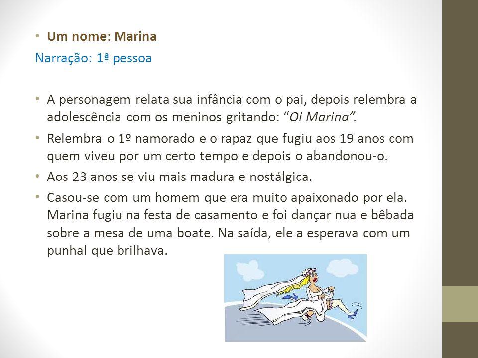 Um nome: Marina Narração: 1ª pessoa.