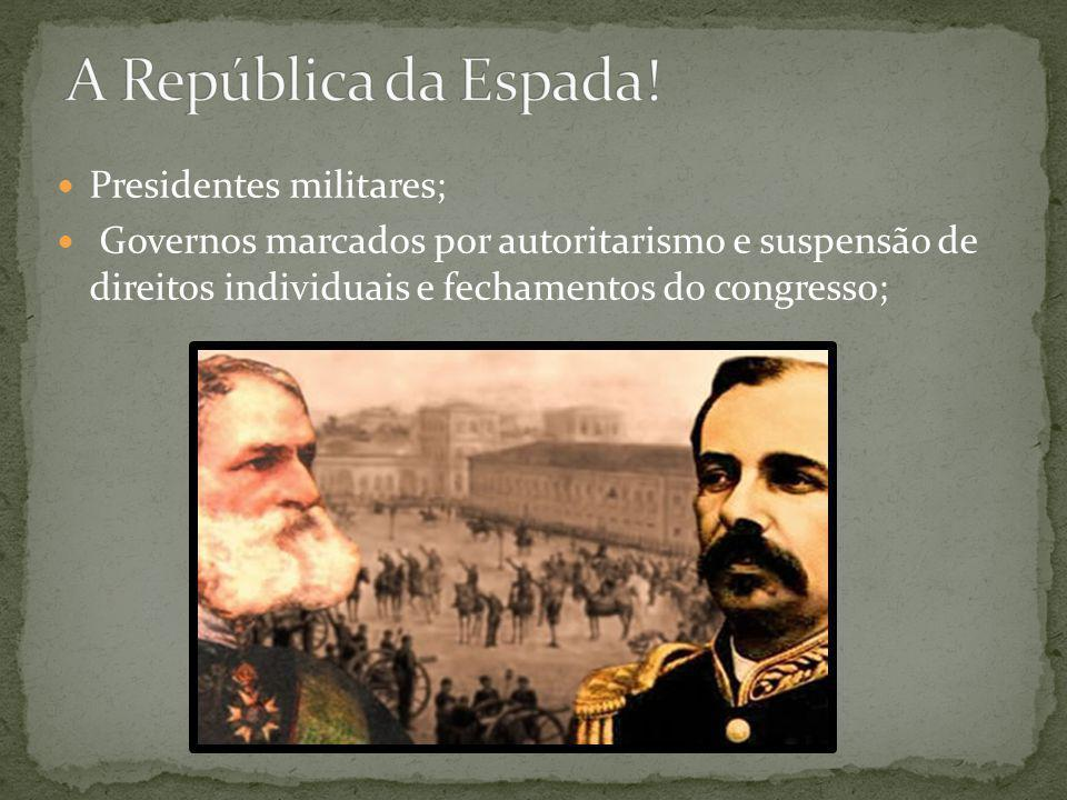 A República da Espada! Presidentes militares;