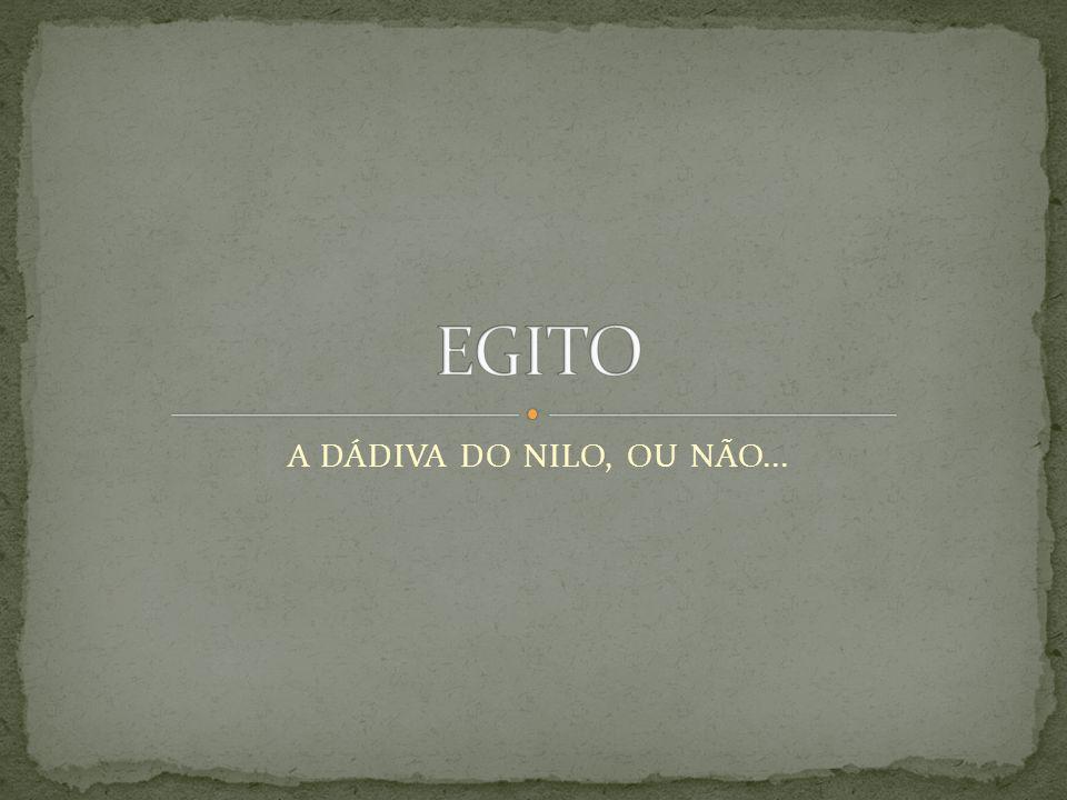 EGITO A DÁDIVA DO NILO, OU NÃO...