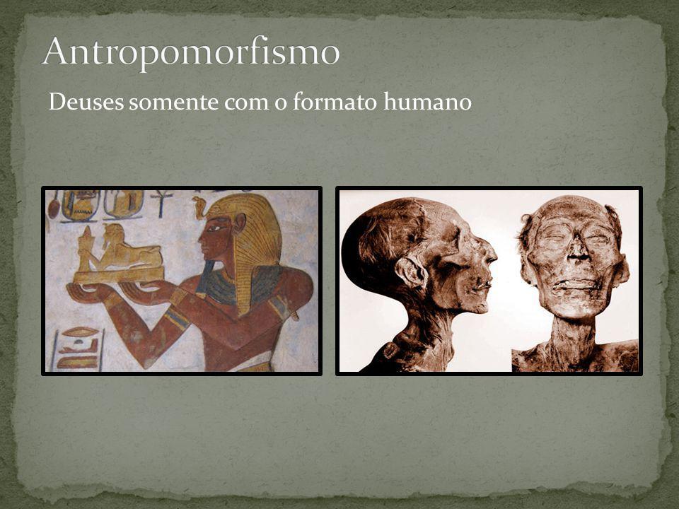 Antropomorfismo Deuses somente com o formato humano
