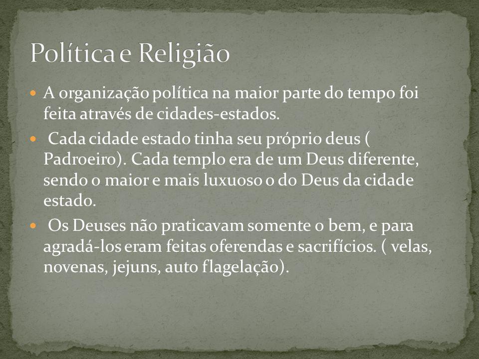 Política e Religião A organização política na maior parte do tempo foi feita através de cidades-estados.