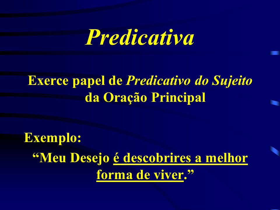 Predicativa Exerce papel de Predicativo do Sujeito da Oração Principal
