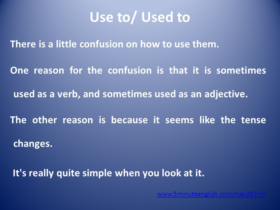 Use to/ Used to There is a little confusion on how to use them.