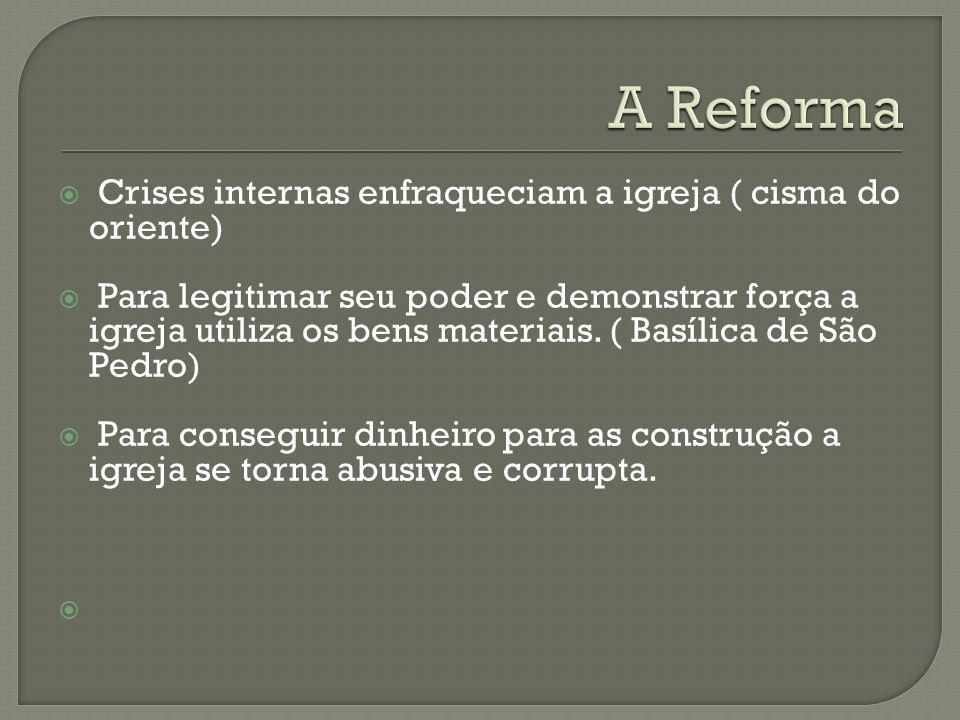 A Reforma Crises internas enfraqueciam a igreja ( cisma do oriente)
