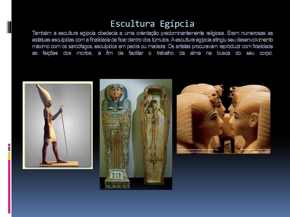 Escultura'Egípcia Também a escultura egípcia obedecia a uma orientação predominantemente religiosa.