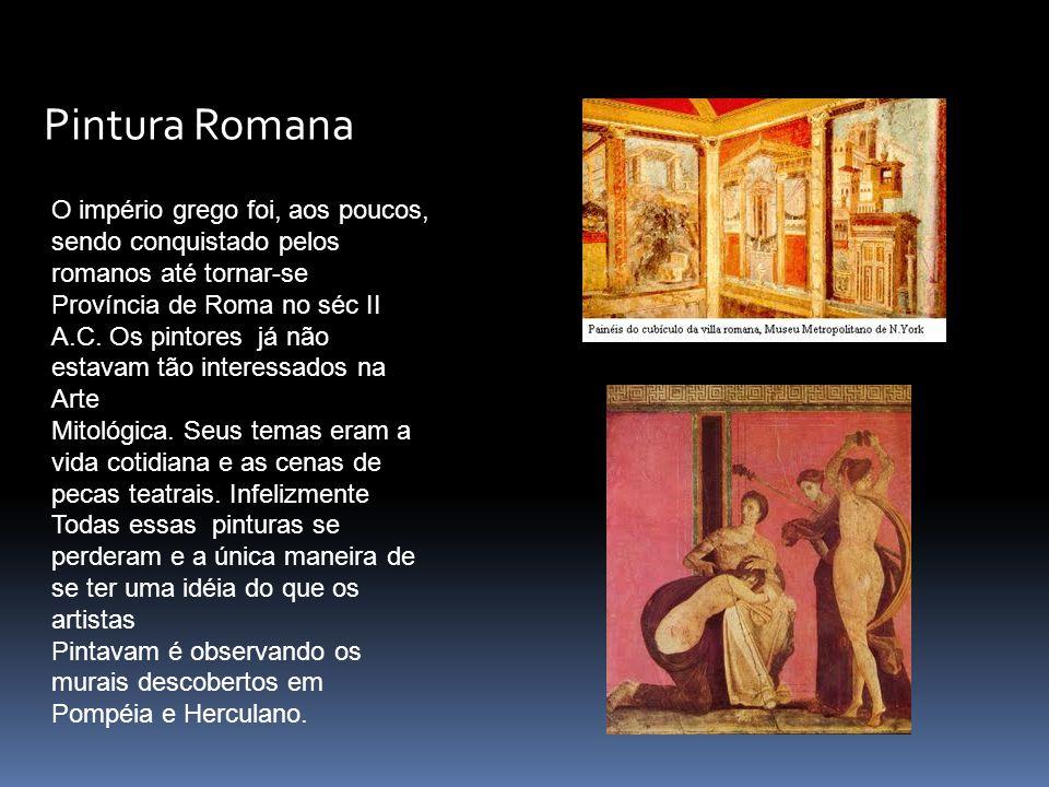 Pintura Romana O império grego foi, aos poucos, sendo conquistado pelos romanos até tornar-se.