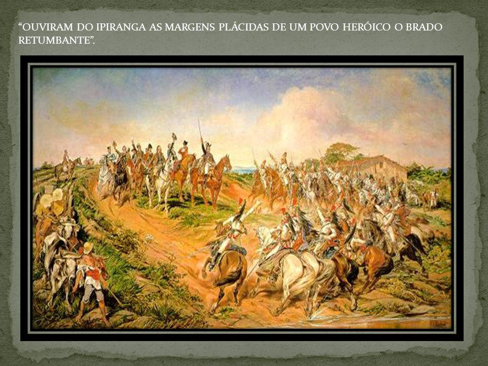 OUVIRAM DO IPIRANGA AS MARGENS PLÁCIDAS DE UM POVO HERÓICO O BRADO RETUMBANTE .