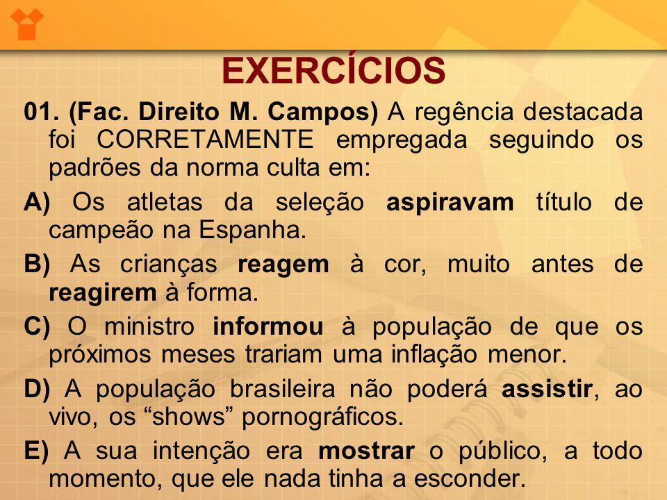 EXERCÍCIOS 01. (Fac. Direito M. Campos) A regência destacada foi CORRETAMENTE empregada seguindo os padrões da norma culta em: