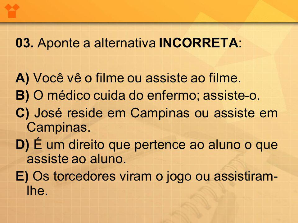 03. Aponte a alternativa INCORRETA: