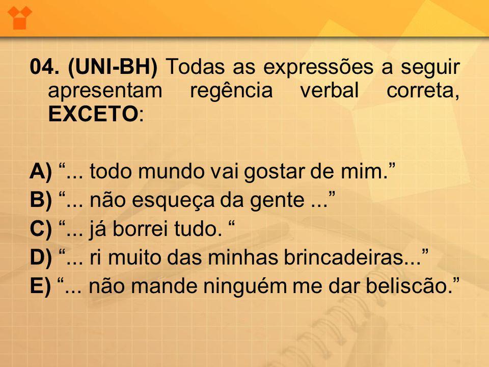04. (UNI-BH) Todas as expressões a seguir apresentam regência verbal correta, EXCETO: