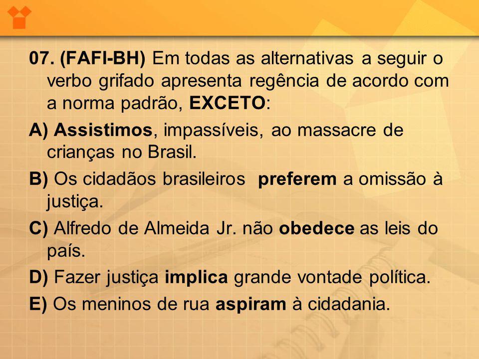 07. (FAFI-BH) Em todas as alternativas a seguir o verbo grifado apresenta regência de acordo com a norma padrão, EXCETO: